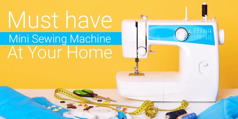 7 Benefits of having Mini Sewing Machine
