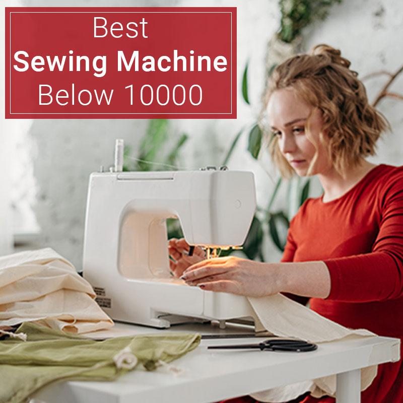 Best sewing machine below 10000