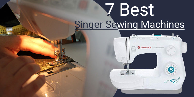 Best Singer Sewing Machines for home use